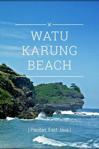 WATU KARUNG BEACH | Pacitan, East Java |