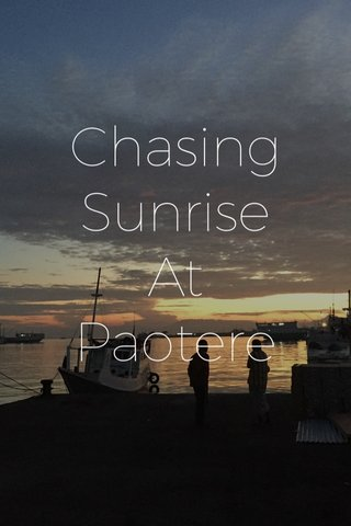 Chasing Sunrise At Paotere
