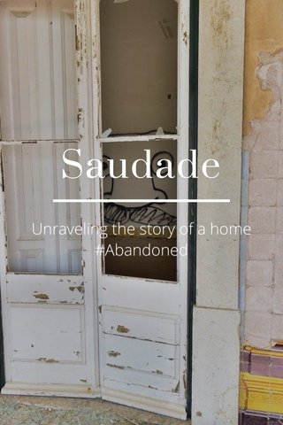 Saudade Unraveling the story of a home #Abandoned