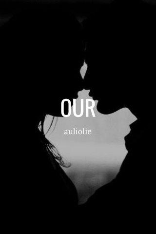 OUR auliolie