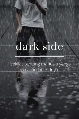 dark side sekilas tentang manusia yang lupa akan jati dirinya...