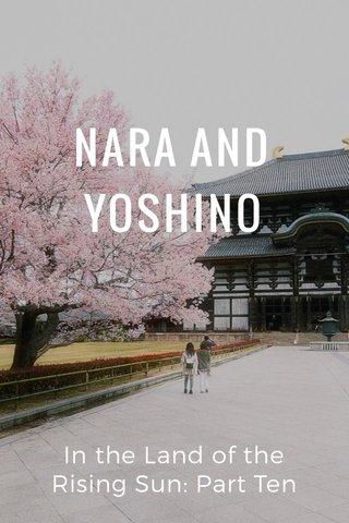 NARA AND YOSHINO In the Land of the Rising Sun: Part Ten