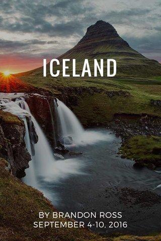 ICELAND BY BRANDON ROSS SEPTEMBER 4-10, 2016