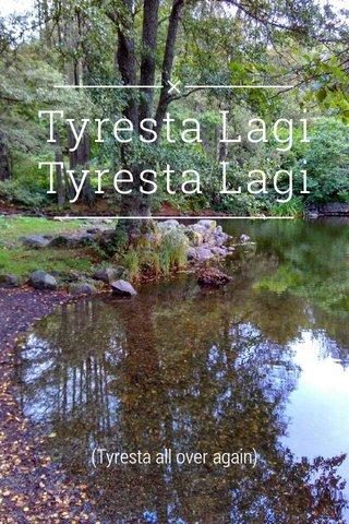 Tyresta Lagi Tyresta Lagi (Tyresta all over again)