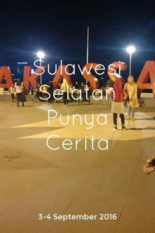 Sulawesi Selatan Punya Cerita 3-4 September 2016
