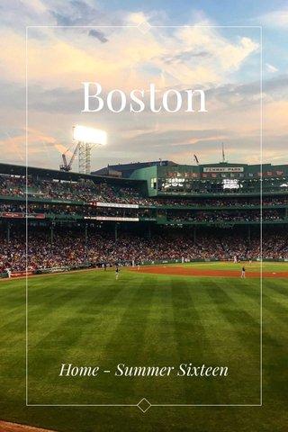 Boston Home - Summer Sixteen
