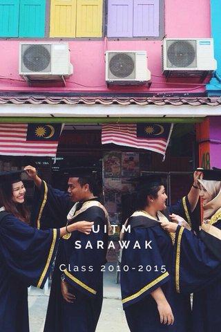 UITM SARAWAK Class 2010-2015