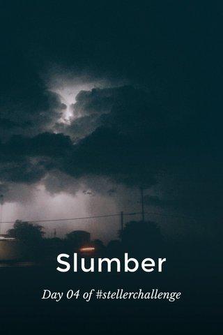 Slumber Day 04 of #stellerchallenge