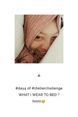 #day4 of #stellerchallenge WHAT I WEAR TO BED ? hmm😐