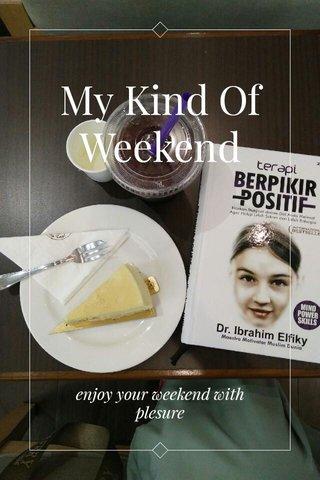 My Kind Of Weekend enjoy your weekend with plesure