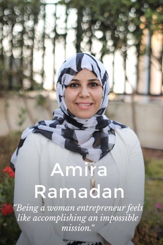 "Amira Ramadan ""Being a woman entrepreneur feels like accomplishing an impossible mission."""