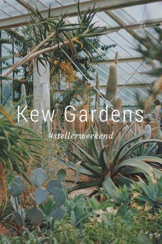 Kew Gardens #stellerweekend