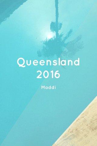 Queensland 2016 Maddi