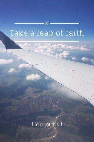 Take a leap of faith l You got this l