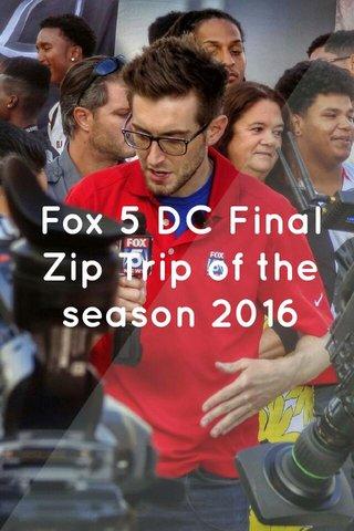 Fox 5 DC Final Zip Trip of the season 2016