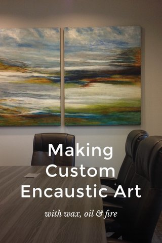 Making Custom Encaustic Art with wax, oil & fire