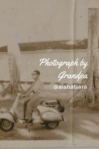 Photograph by Grandpa @aishatiara