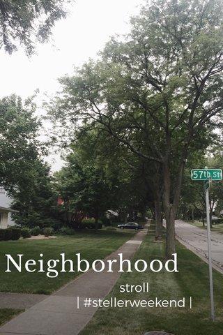 Neighborhood stroll   #stellerweekend  