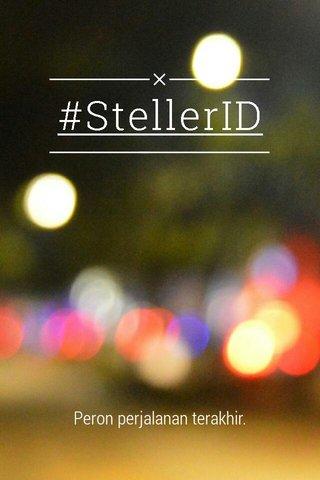 #StellerID Peron perjalanan terakhir.