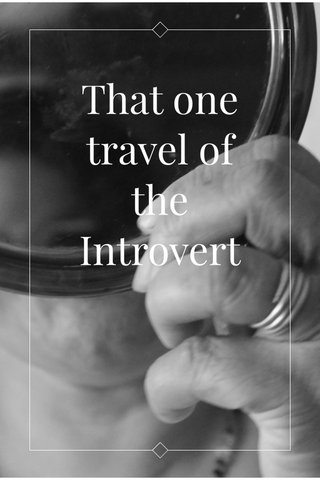 That one travel of the Introvert