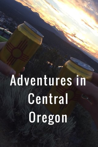 Adventures in Central Oregon