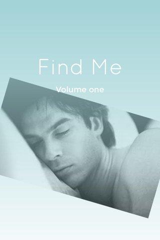 Find Me Volume one