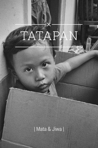 TATAPAN | Mata & Jiwa |