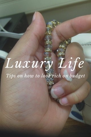 Luxury Life Tips on how to look rich on budget
