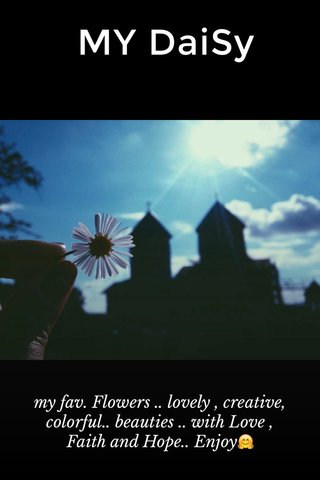 MY DaiSy my fav. Flowers .. lovely , creative, colorful.. beauties .. with Love , Faith and Hope.. Enjoy🤗