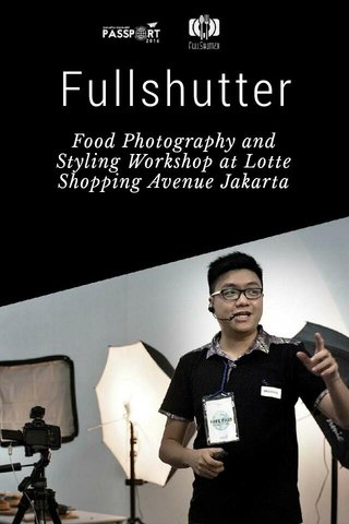 Fullshutter Food Photography and Styling Workshop at Lotte Shopping Avenue Jakarta
