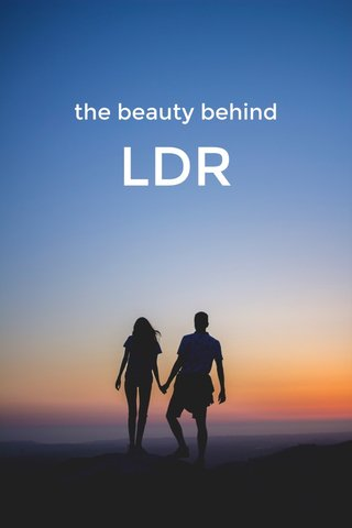 LDR the beauty behind