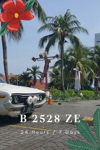 B 2528 ZE 24 Hours / 7 Days