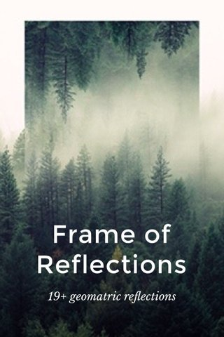 Frame of Reflections 19+ geomatric reflections