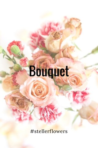 Bouquet #stellerflowers