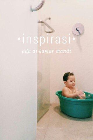 •inspirasi• ada di kamar mandi