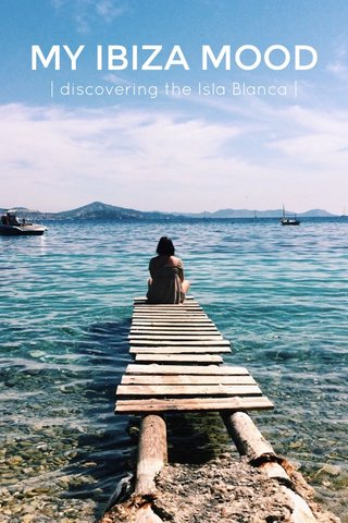 MY IBIZA MOOD | discovering the Isla Blanca |