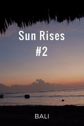 Sun Rises #2 BALI