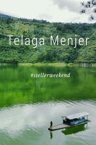 Telaga Menjer #stellerweekend