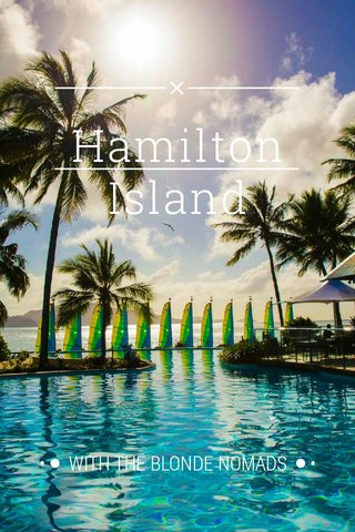 Hamilton Island •● WITH THE BLONDE NOMADS ●•