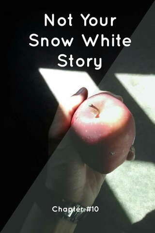Not Your Snow White Story Chapter #10