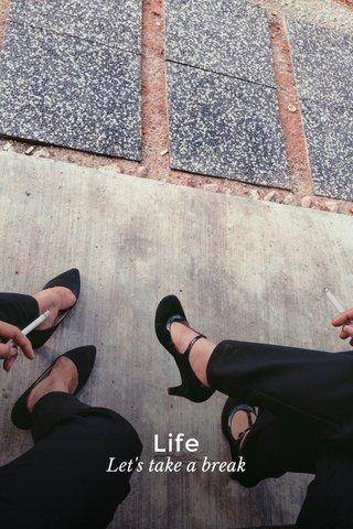 Life Let's take a break