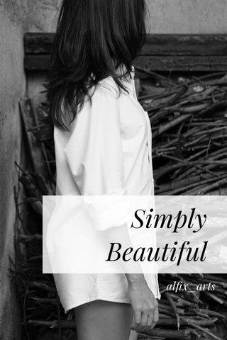 Simply Beautiful alfix_arts