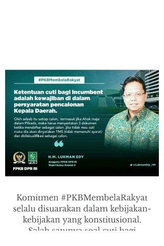 Komitmen #PKBMembelaRakyat selalu disuarakan dalam kebijakan-kebijakan yang konstitusional. Salah satunya soal cuti bagi incumbent
