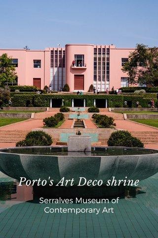 Porto's Art Deco shrine Serralves Museum of Contemporary Art