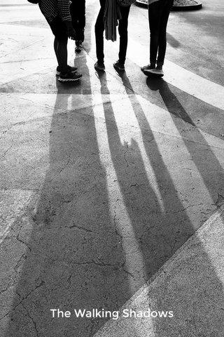 The Walking Shadows