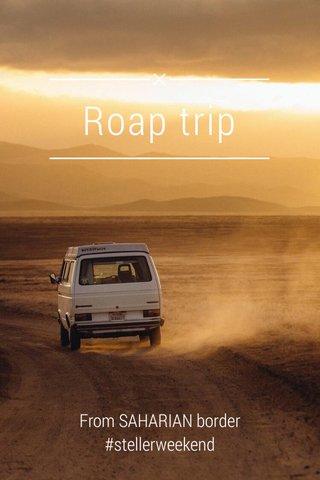 Roap trip From SAHARIAN border #stellerweekend
