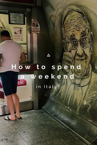 How to spend a weekend in Italy?