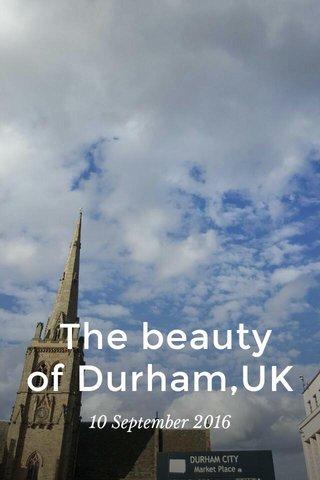 The beauty of Durham,UK 10 September 2016