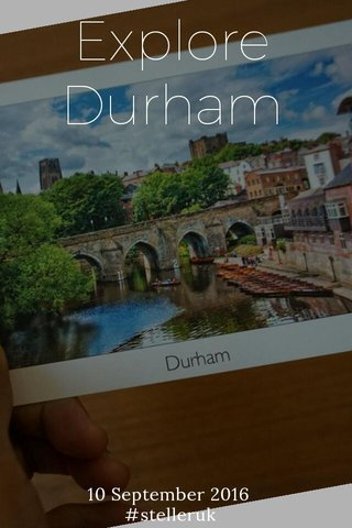 Explore Durham 10 September 2016 #stelleruk