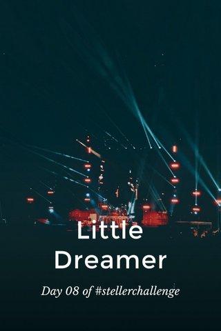 Little Dreamer Day 08 of #stellerchallenge